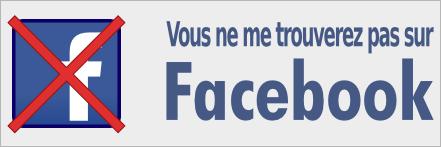 Vous ne me trouverez pas sur facebook