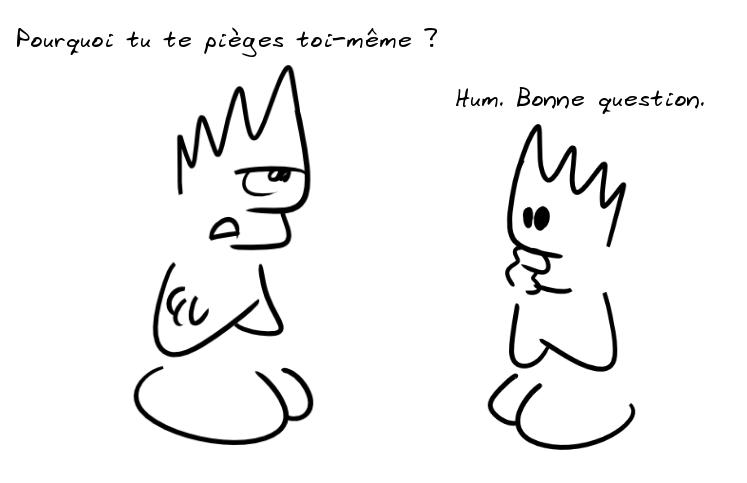 deux personnages, le premier demande au second pourquoi il se pièger lui-même, le second lui répond : bonne question