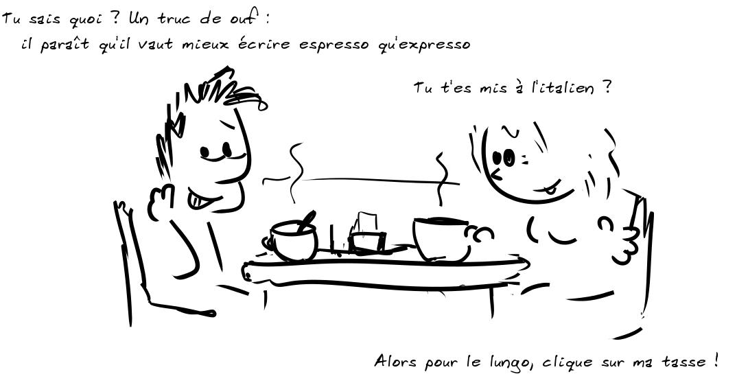 Deux personnages prenant le café. Le personnage de gauche dit que c'est espresso et non expresso la bonne orthographe, celui de droite répond que pour le lungo, il suffit de cliquer sur sa tasse
