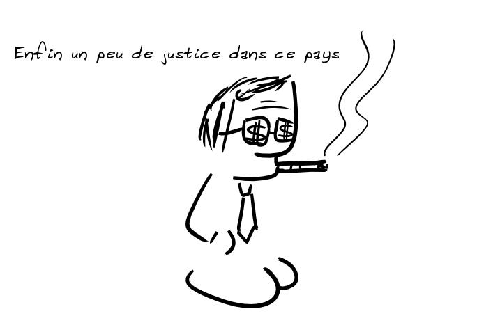 Un personnage fumant le cigare et avec des dollars sur ses lunettes noires dit : enfin un peu de justice dans ce pays