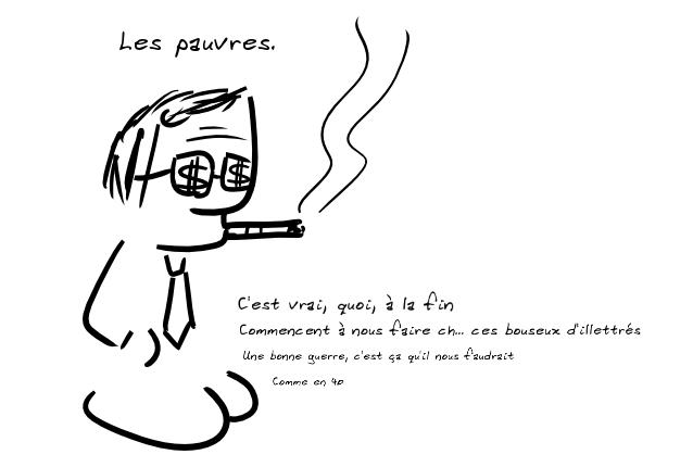 Un personnage avec des dollars sur ses lunettes noires et fumant un cigare dit : Les pauvres. En plus petit : C'est vrai quoi, ils commencent à nous faire ch... ces bouseux d'illettrés. Encore plus petit : Une bonne guerre, c'est ça qu'il nous faudrait. Comme en 40