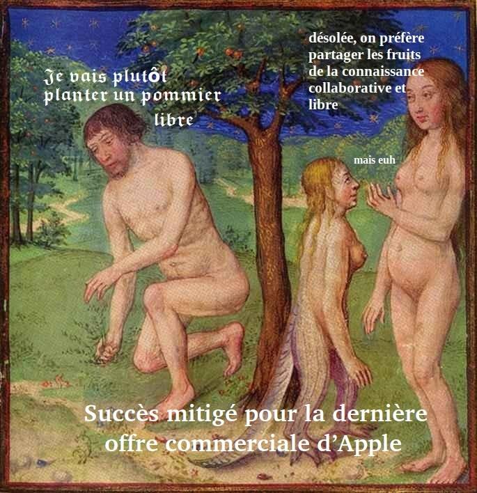 À partir d'une enluminure d'un manuscrit du XVe ; en écriture gothique : Adam : je vais plutôt planter un pommier libre - Ève : désolée, mais on préfère partager les fruits de la connaissance collaborative et libre - le serpent (sous la forme d'une femme) : mais euh... Titre : sujet mitigé pour la dernière offre commerciale d'Apple