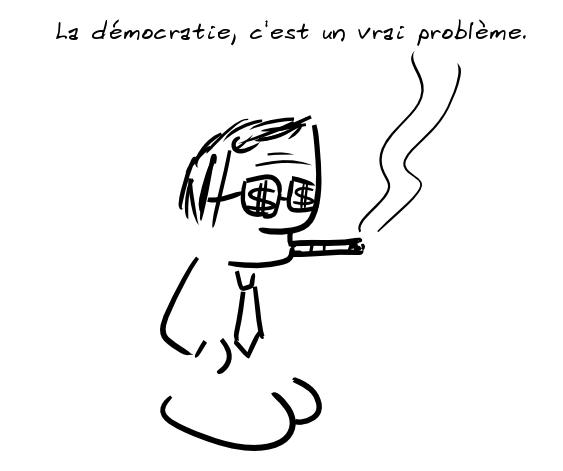 Un personnage, cravate, dollars sur les lunettes et fumant le cigare : la démocratie, c'est un vrai problème.