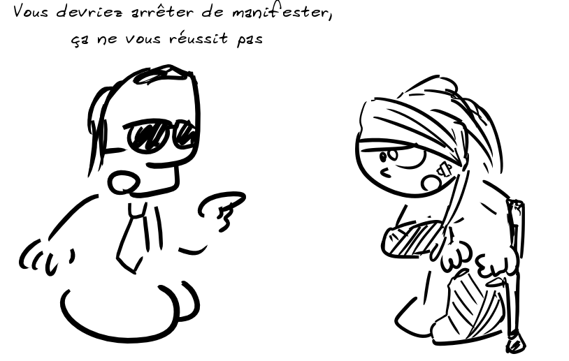 Un personnage en cravate et lunettes noires dit, à un autre couvert de bandages : vous devriez arrêter de manifester, ça ne vous réussit pas