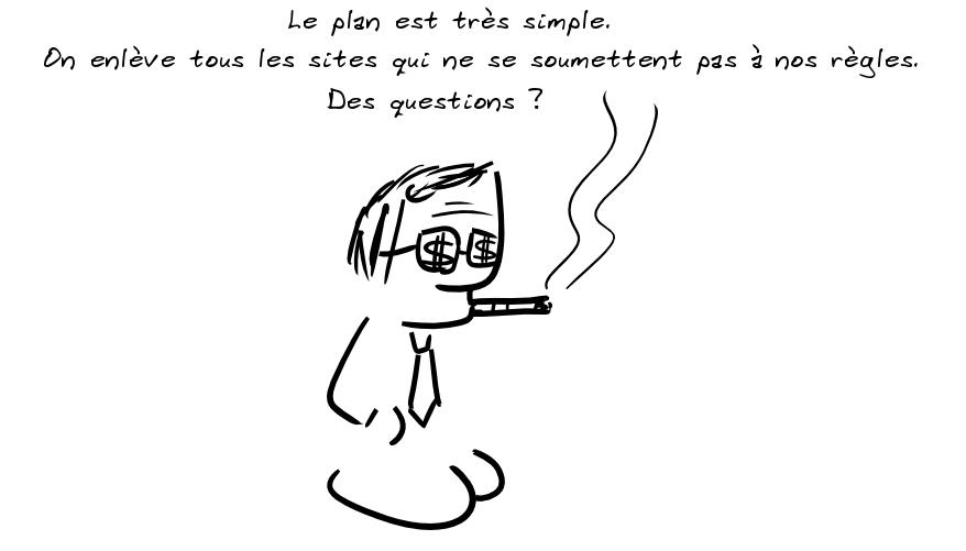 Un personnage fumant le cigare : le plan est très simple : on enlève tous les sites qui ne se soumettent pas à nos règles. Des questions ?