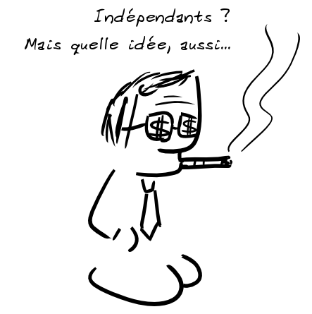 Un personnage fumant le cigare et avec des dollars sur ses lunettes : Indépendants ? Mais quelle idée, aussi...