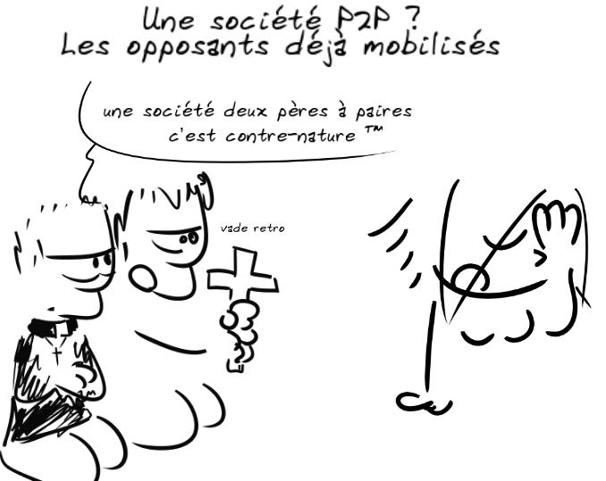 Titre : une société P2P ? Les opposants déjà mobilisés. Deux cathos tradis disent en brandissant un crucifix : une société de ux pères à paires, c'est contre-nature. facepalm de jeune femme à droite.