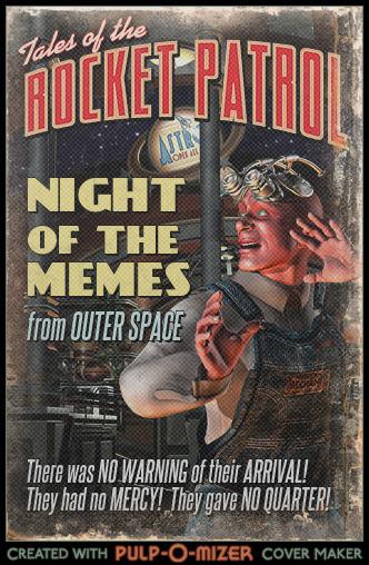 Une affiche ambiance retro-pulp intitulée «La nuit des mèmes de l'espace» et sous-titré « Il n'y avait aucun signal de leur arrivée! Ils n'ont eu aucune pitié! Ils n'ont fait aucun quartier!»