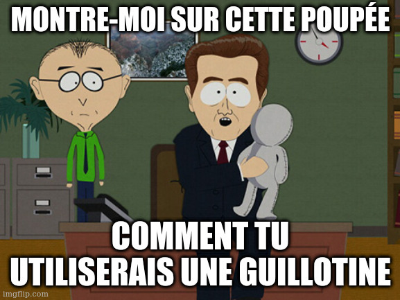 Image tirée de South Park où un personnage demande à l'autre « Montre-moi sur cette poupée comment tu utiliserais une guillotine»