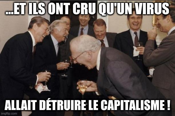 Des personnes en costume de soirée à un cocktail s'esclaffent : « Et ils ont cru qu'un virus allait détruire le capitalisme ! »