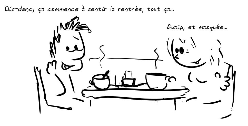 Deux personnages prennent le café. Le personnage de gauche dit : Dis-donc, ça commence à sentir la rentrée, tout ça... - la personne de droite répond : Ouaip, et masquée...