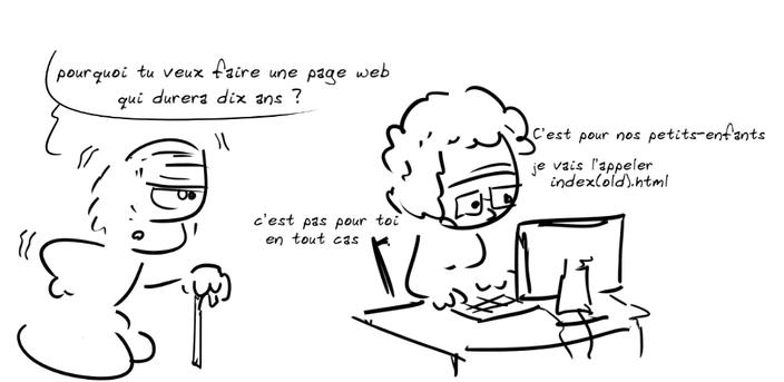 un vieux bonhomme avec canne s'adresse à son épouse également âgée qui est assise devant son ordinateur. Pourquoi tu veux faire une page web qui dure 10 ans ? demande-t-il. Elle répond : pas pour toi en tout cas. c'est pour nos petits-enfants. je vais l'appeler index(old).html