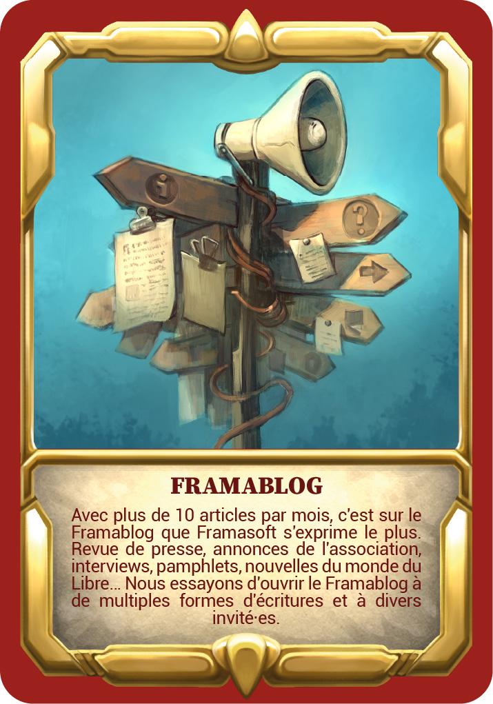 """Carte """"Framablog"""" Avec plus de 10 articles par mois, c'est sur le Framablog que Framasoft s'exprime le plus. Revue de presse, annonces de l'association, interviews, pamphlets, nouvelles du monde du Libre… Nous essayons d'ouvrir le Framablog à de multiples formes d'écritures et à divers invité·es."""